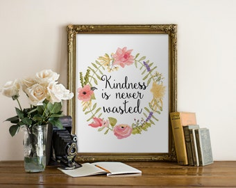 """PRINTABLE Art """"Kindness Is Never Wasted"""" Typography art Print Floral Art print Nursery Art Print Nursery wall art Inspirational Quote"""