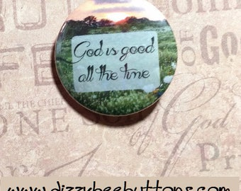 God is good all the time - Pinback Button - Fridge Magnet - Keychain - Christian Living - Christianity - Bible - Hymns - Christian Quotes -