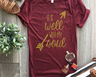 It Is Well With My Soul Tee, Women's Tee, Graphic Tee, Inspiring Tee, Faith Tee, Gift Idea Tee