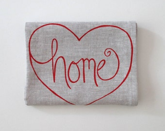 Linen Tea Towel - Home is where the heart is design - Choose your fabric and ink color