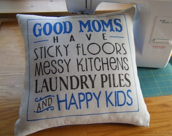 Pillow  -  Good Moms have Sticky Floors.....