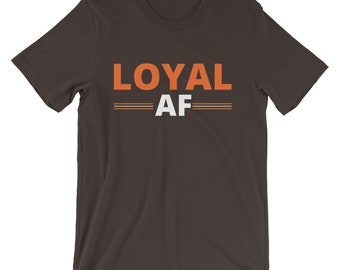 LoyaL or CLE AF | Dawg Pound | LoyalTee | Unisex | Cleveland Browns Inspired | NFL Draft | 2 Options