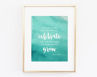 When Life Is Sweet Or Bitter Say Thank You, Celebrate, and Grow | 8x 10 Digital Print | Instant Download | Modern Typography and Watercolor