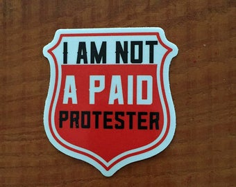 I Am Not A Paid Protester,  Protest Sticker, Protest, Stickers, Climate Change Sticker, Lesbian Sticker, Gay Sticker, Protest Sticker,