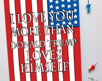 I love you more than Donald Trump loves himself Valentine's Day/Anniversary card