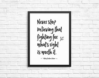 CUSTOMIZABLE Never Stop Believing Fighting For What's Right, Hillary Clinton, Wall Art Print, Black & White Typograpy, Inspirational Quotes