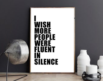 I Wish More People Were Fluent In Silence, quotes, digital prints