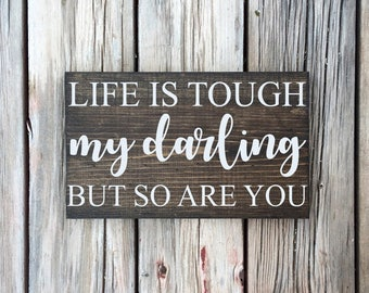 Life is tough my darling but so are you