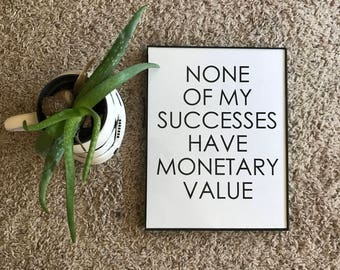 None Of My Successes Have Monetary Value, Art Print, Digital Print, Quote, Inspirational, 8x10