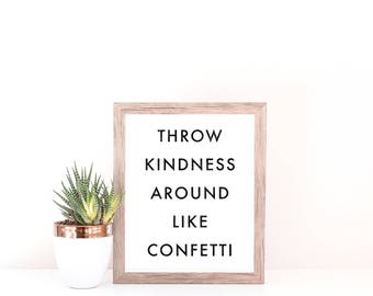 Throw Kindness Around Like Confetti - Inspirational Quote - Motivational Quote - Inspirational Poster - Motivational Poster