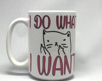 I do what I want (Dishwasher & Microwave safe) *Coffee mug, coffee cup, funny coffee mug, funny coffee cup, gift, personalized mugs