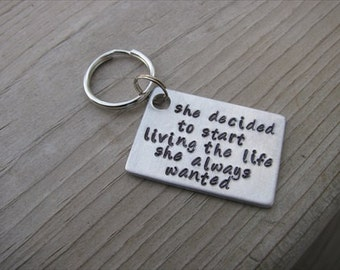 """Inspiration Keychain: """"she decided to start living the life she always wanted""""- hand-stamped keychain"""