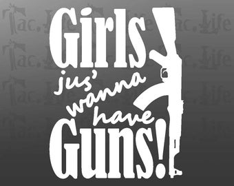 Girls Jus Wanna Have Guns  (Vinyl Decal)