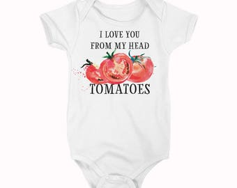 I love you from my head tomatoes shirt, head to my toes bodysuit  xz