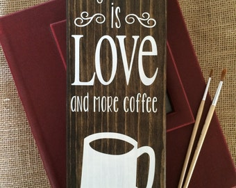 All you need is Love and more coffee - handmade wood sign