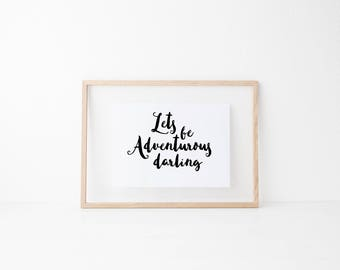 Lets Be Adventurous Darling Downloadable Print, Printable, Hand Lettered Print, Hand Lettering, Adventure, Quote Print