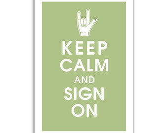 Keep Calm and SIGN ON - 13x19 Poster (Featured in Sage) (Love) Sign Language Inspired (Buy 3 and get 1 FREE)