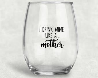 I Drink Like A Mother Wine Glass