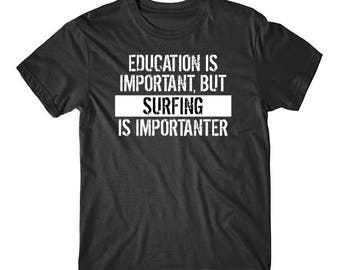 Education Is Important But Surfing Is Importanter Funny T-Shirt