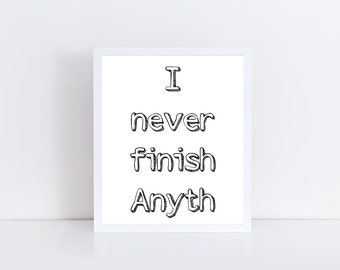 I Never Finish Anything Printable, Funny Gift, Funny Printable, Humorous Instant Download 8x10