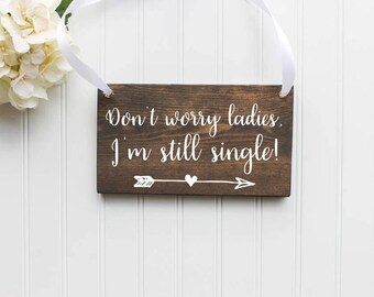 Don't Worry Ladies, I'm Still Single Wooden Sign| Ring Bearer Sign| Rustic Wedding Decor| Wedding Decor| Spring Wedding| Summer Wedding