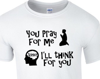 You pray for me, I'll think for you Custom T-Shirt Atheist Science