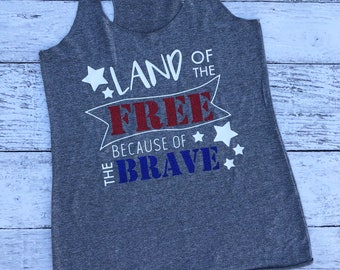 Land Of The Free Because Of The Brave Tank / Land Of The Free Shirt / Independence Day Shirt / Fourth Of July Tank / America Tank Top /