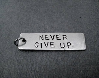 NEVER GIVE UP - Hand Hammered Nickel Silver Pendant with Gunmetal Jump Ring Only