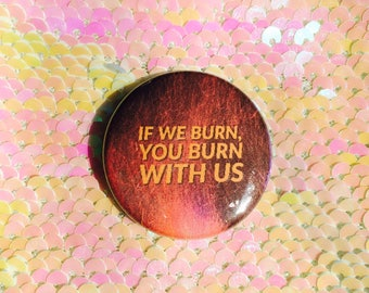 """Hunger Games """"If We Burn""""  Button"""