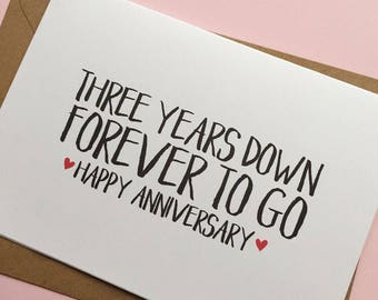 Three years down forever to go, happy anniversary - 3rd Year Anniversary Card and Envelope, White or Kraft Brown Cards Available