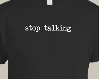 STOP TALKING Mens screen printed t shirt sizes small through xxx-large
