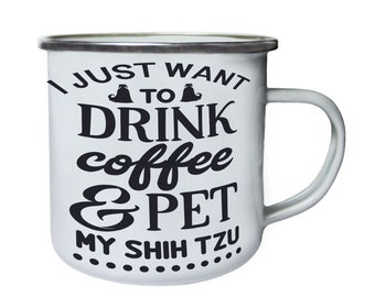 I just want to drink coffee and pet shih tzu ,Tin, Enamel 10oz Mug w169e