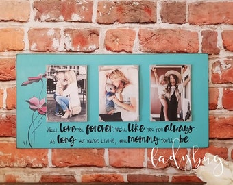 We'll love you forever, we'll like you for always... Fully customizable. Mother. Grandparent. Family. Frames. Made by Ladybug