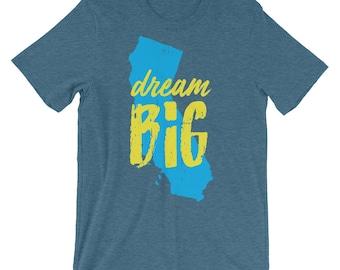 Dream Big - California Pride - USA State Mottos - Unisex short sleeve t-shirt