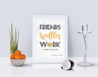 Friends Waffles Work Parks and Recreation Leslie Knope Quote Life Priorities Inspirational Print