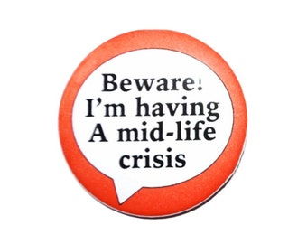 Beware! I'm having a mid-life crisis Birthday Over The Hill 2 1/4 inch button