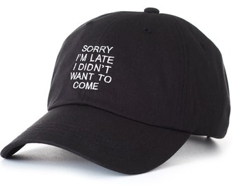 Black Dad Cap Sorry I'm Late I Didn't Want to Come Low Profile Hat **Free Domestic Shipping**