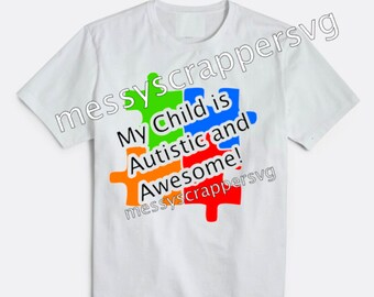 My Child is Autistic and Awesome-SVG digital file for your cutting machine, silhouette cameo, or cricut explore