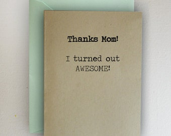 Thanks Mom I Turned Out Awesome - Mother's Day Card
