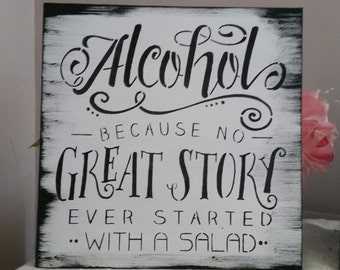 Wedding Sign, Alcohol because no great story ever started with someone eating a salad, wood sign, white black  rustic wedding decor gift