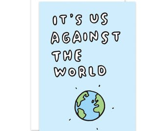 It's Us Against The World Card