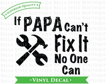 If Papa Can't Fix It No One Can - Father's Day - Best Dad Ever VINYL DECAL