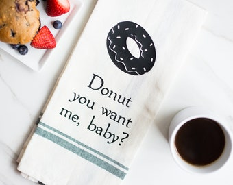 Funny Dish Towel - Funny Hand Towel - Funny Kitchen Towels - Tea Towel - Funny Wedding Gift - Food Puns - Donut You Want Me Baby - Doughnut