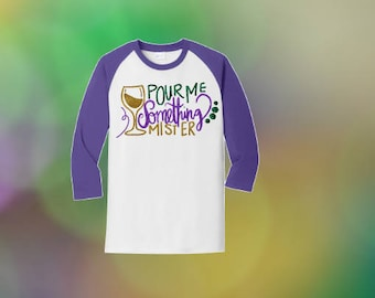 Womens Mardi Gras Shirt, Adult Mardi Gras Shirt, Mardi Gras Shirt, Mardi Gras Raglan, Pour Me Something Mister Mardi Gras Shirt, Small to 4X