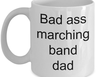Marching Band Mug- Bad Ass Marching band Dad-Funny Coffee Cup-Gift for dad