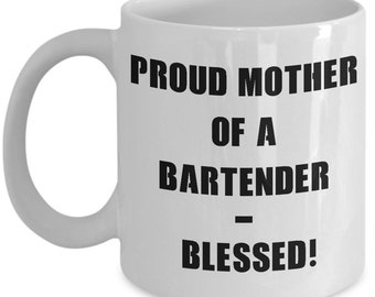 Bartender Mug, Proud Mother Of a Bartender Mug, Bartender Gift, Gift For Mom