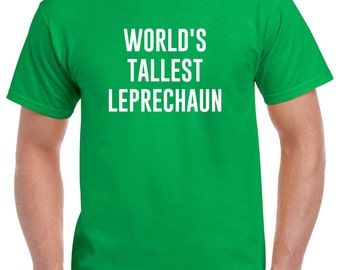 World's Tallest Leprechaun Shirt Funny St Patrick's Day Party Shirt Tshirt