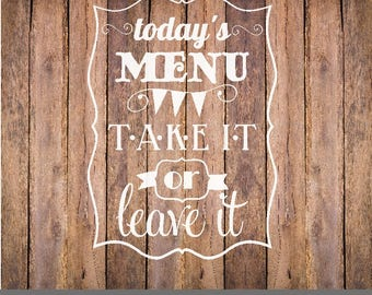 SVG Today's Menu / todays menu svg / todays menu print / kitchen menu svg / kitchen cricut / take it or leave it svg / menu eps