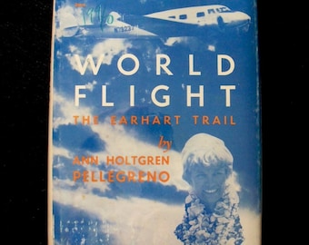 World Flight: The Earhart Trail by Ann Holtgren Pellegreno—a woman pilot's chronicle
