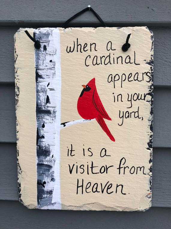 When a Cardinal Appears in your Yard, it's a visitor from heaven, Painted Slate, Loss of loved one, Sympathy gift, Cardinal sign, Yard Art